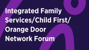 Integrated Family Services/Child First/Orange Door Network